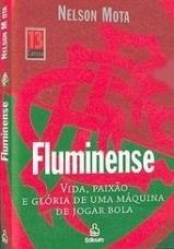 Livro Fluminense Vida, paixão e glória de uma máquina de jogar bola