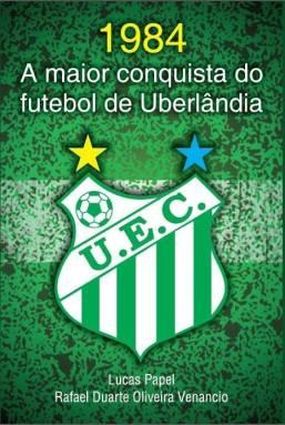 Capa do livro 1984 A maior conquista do futebol de Uberlândia