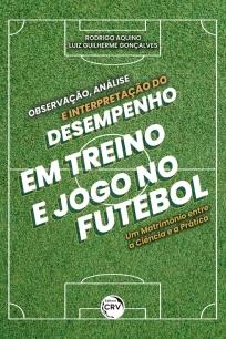 capa do livro observacao analise e interpretacao do desempenho em treino e jogo no futebol um matrimonio entre a ciencia e a pratica