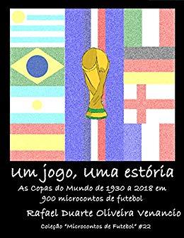 Capa do livro um jogo uma estoria as copas do mundo de 1930 a 2018 em 900 microcontos de futebol