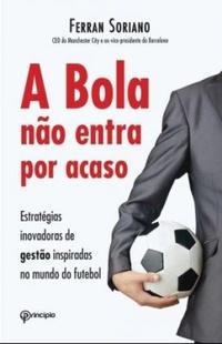 a bola nao entra por acaso estrategias inovadoras de gestao inspiradas no mundo do futebol