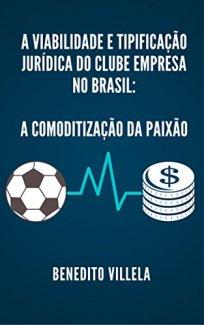 capa do livro a viabilidade e tipificacao juridica do clube empresa no brasil a comoditizacao da paixao