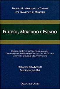 capa do livro futebol mercado e estado projeto de recuperacao estabilizacao e desenvolvimento sustentavel do futebol brasileiro estrutura governo e financiamento
