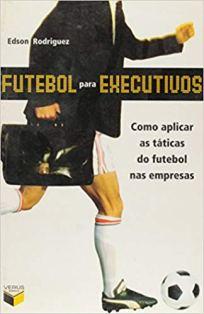 capa do livro futebol para executivos como aplicar as taticas do futebol nas empresas