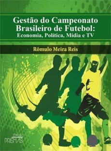capa do livro gestao do campeonato brasileiro de futebol economia politica midia e tv
