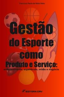 capa do livro gestao do esporte como produto e servico entretenimento espetaculo midia e negocio