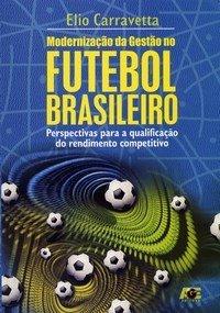 capa do livro modernizacao da gestao no futebol brasileiro perspectivas para a qualificacao do rendimento competitivo