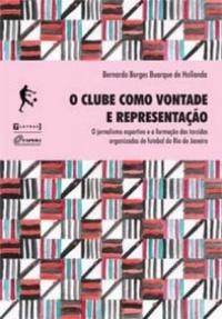 capa do livro O clube como vontade e representação O jornalismo esportivo e a formação das torcidas organizadas de futebol no Rio de Janeiro