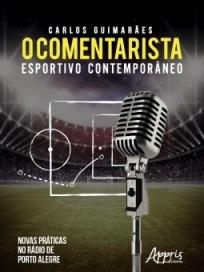 capa do livro o comentarista esportivo contemporaneo novas praticas no radio de porto alegre