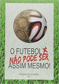 capa do livro o futebol nao pode ser assim mesmo