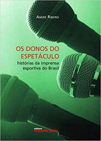 capa do livro os donos do espetaculo historias da imprensa esportiva do brasil