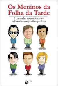 capa do livro os meninos da folha da tarde e como eles revolucionaram o jornalismo esportivo paulista
