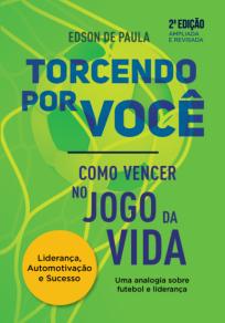 capa do livro torcendo por voce como vencer no jogo da vida uma analogia entre futebol e lideranca