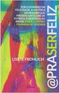 capa do livro pra ser feliz sob o dominio da felicidade a historia da mulher que presidiu um clube de futebol e mostrou ao brasil o que e gestao feminina de verdade