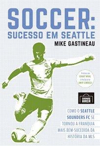 capa do livro soccer sucesso em seattle como o seattle sounders fc se tornou a franquia mais bem sucedida da historia da mls