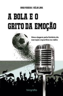 capa do livro a bola e o grito da emocao uma viagem pela historia da narracao esportiva no radio
