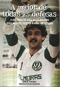 capa do livro a maior de todas as defesas a historia de vida do ex goleiro joao marcos dentro e fora do futebol