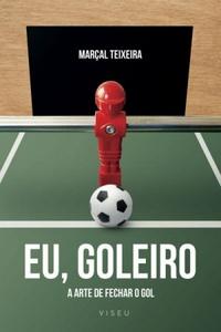 capa do livro eu goleiro a arte de fechar o gol