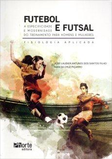 capa do livro futebol e futsal a especificidade e modernidade do treinamento para homens e mulheres fisiologia aplicada