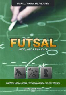 capa do livro futsal inicio meio e finalidade nocoes praticas sobre preparacao fisica tatica e tecnica