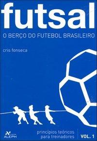 capa do livro futsal o berco do futebol brasileiro principios teoricos para treinadores