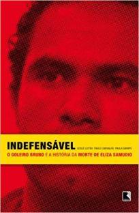 capa do livro indefensavel o goleiro bruno e a historia da morte de eliza samudio