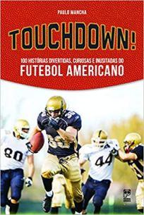 capa do livro touchdown 100 historias divertidas curiosas e inusitadas do futebol americano