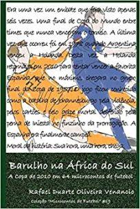 capa do livro barulho na africa do sul a copa de 2010 em 64 microcontos de futebol
