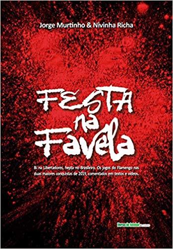 capa do livro festa na favela bi na libertadores hepta no brasileiro os jogos do flamengo nas duas maiores conquistas de 2019 comentados em textos e videos