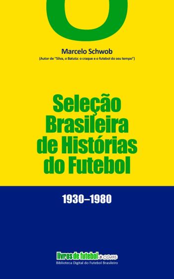 Capa do livro selecao brasileira de historias do futebol 1930 1980
