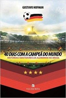 capa do livro 40 dias com a campea do mundo historias e bastidores da alemanha no brasil