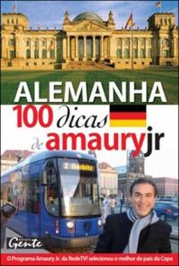 capa do livro alemanha 100 dicas de amauryjr o programa amaury jr da redetv selecionou o melhor do pais da copa