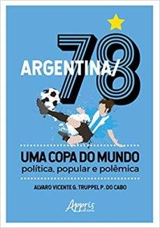 capa do livro argentina 78 uma copa do mundo politica popular e polemica