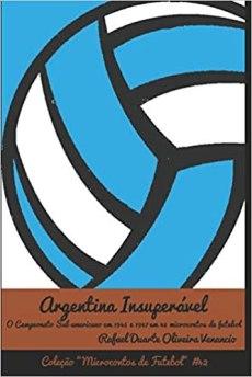 capa do livro argentina insuperavel o campeonato sul americano em 1946 e 1947 em 43 microcontos de futebol