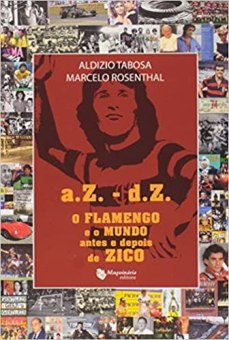 capa do livro az dz o flamengo e o mundo antes e depois de zico