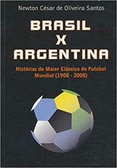 capa do livro brasil x argentina historias do maior classico do futebol mundial 1908 2008