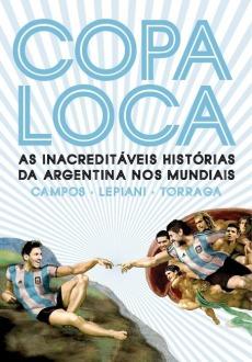 capa do livro copa loca as inacreditaveis historias da argentina nos mundiais