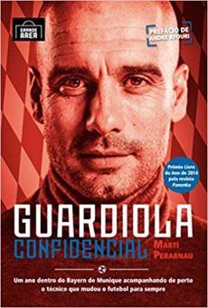 capa do livro guardiola confidencial um ano dentro do bayern de muique acompanhando de perto o tecnico que mudou o futebol para sempre