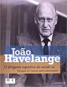 capa do livro joao havelange o dirigente esportivo do seculo xx the great 20 century sports administrator