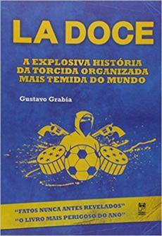 capa do livro la doce a explosiva historia da torcida organizada mais temida do mundo