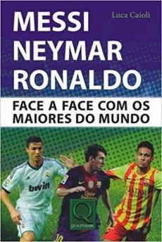 capa do livro messi neymar ronaldo face a face com os maiores do mundo