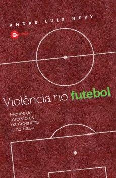 capa do livro violencia no futebol mortes de torcedores na argentina e no brasil