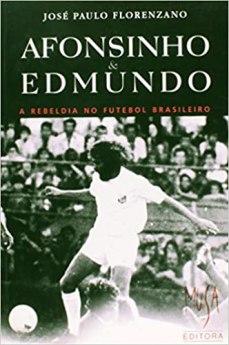 capa do livro afonsinho e edmundo a rebeldia no futebol brasileiro