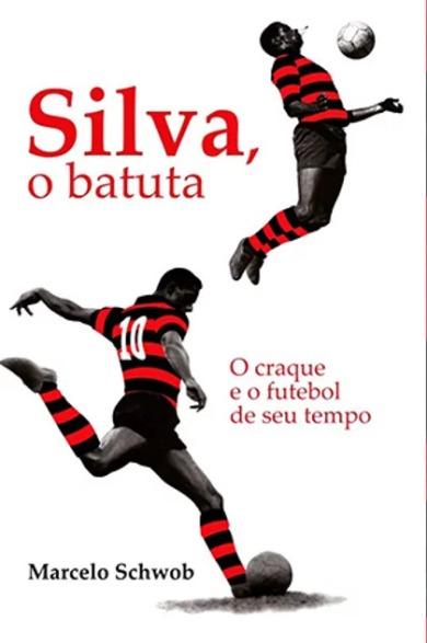 capa do livro silva o batuta o craque e o futebol do seu tempo 1