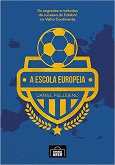 capa do livro a escola europeia os segredos e metodos de sucesso do futebol no velho continente