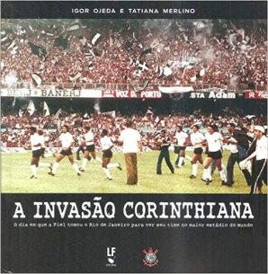 capa do livro a invasao corinthiana o dia em que a fiel invadiu o rio de janeiro para ver o time no maior estadio do mundo