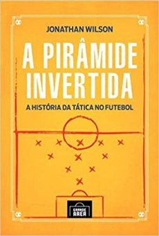 capa do livro a piramide invertida a historia da tatica no futebol