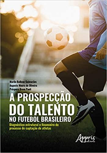 capa do livro a prospeccao do talento no futebol brasileiro diagnostico estrutural e financeiro do processo de captacao de atletas