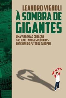capa do livro a sombra de gigantes uma viagem ao coracao das mais famosas pequenas torcidas do futebol europeu