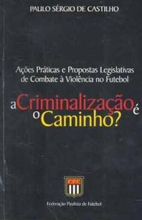 capa do livro acoes praticas e propostas legislativas de combate a violencia no futebol a criminalizacao e o caminho